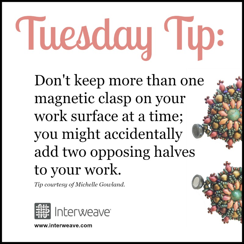 Don't keep more than one magnetic clasp on your work surface at a time; you might accidentally add two opposing halves to your work