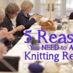 5 Reasons You Need to Attend a Knitting Retreat
