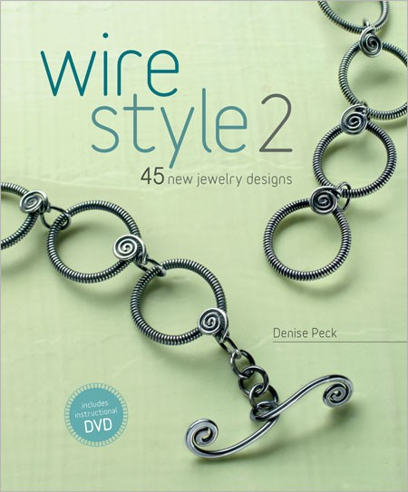 Top 10 Jewelry-Making Books from Interweave Editors. Wire Style 2 by Denise Peck