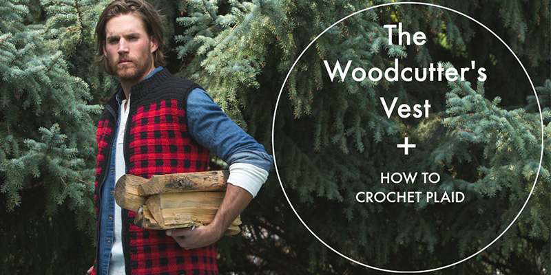 Pattern of the Week: The Woodcutter's Vest + 5 Tips for Crochet Plaid