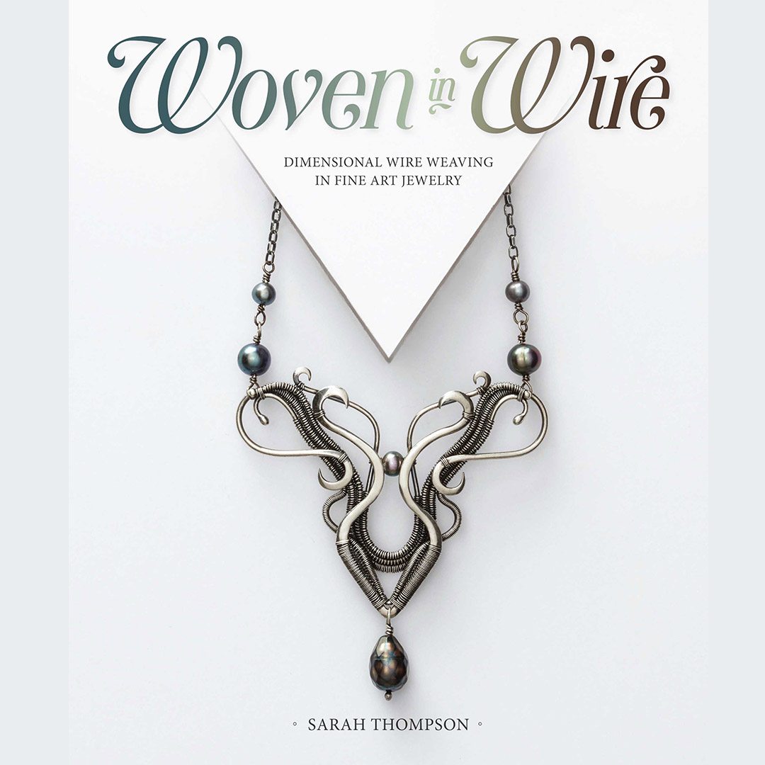 from Woven in Wire jewelry making book by Sarah Thompson. Image courtesy of David Baum.