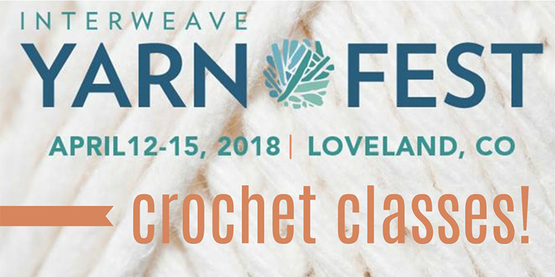 5 Crochet Classes We Can't Wait to Take at Interweave Yarn Fest!