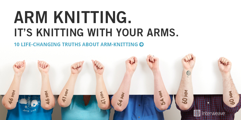 Knitting Using Your Arms As Needles : Lisa s list life changing truths about arm knitting