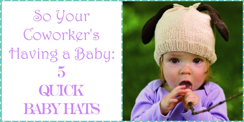 So Your Coworker's Having a Baby: 5 Quick Baby Hats