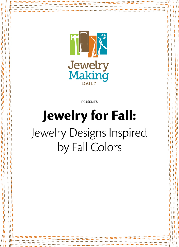 Learn how to make fall jewelry in this exclusive, FREE jewelry-making eBook.