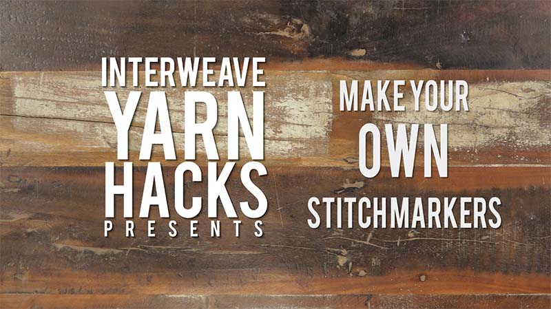 Interweave Yarn Hacks: DIY Stitch Markers