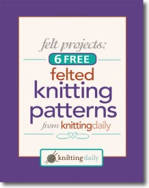 Learn the art of felt making and felted knitting patterns with this exclusive free download.