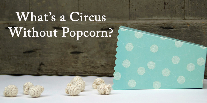 <em>Little Happy Circus</em> brings the crochet circus to town (with free popcorn)!