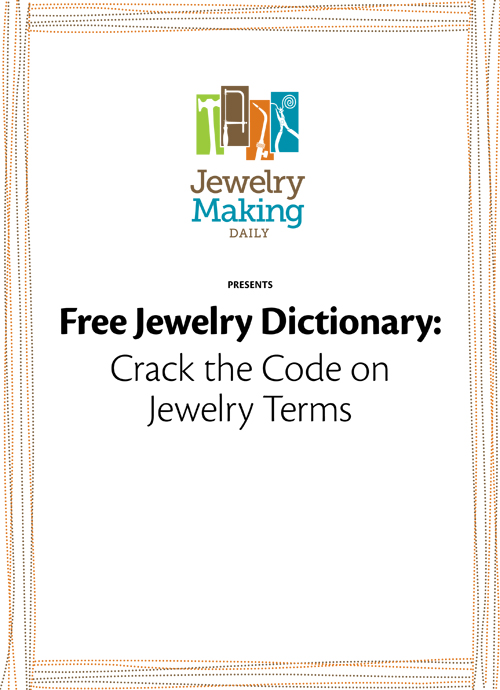 You need this FREE jewelry dictionary so you can better your jewelry-making skills and knowledge.
