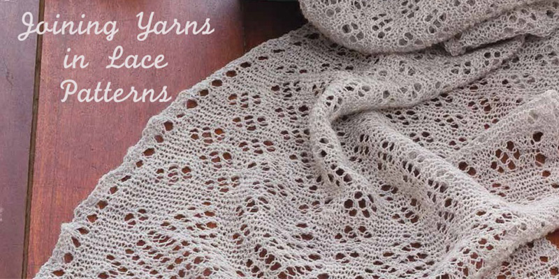 Joining Yarn in Lace Patterns | Interweave