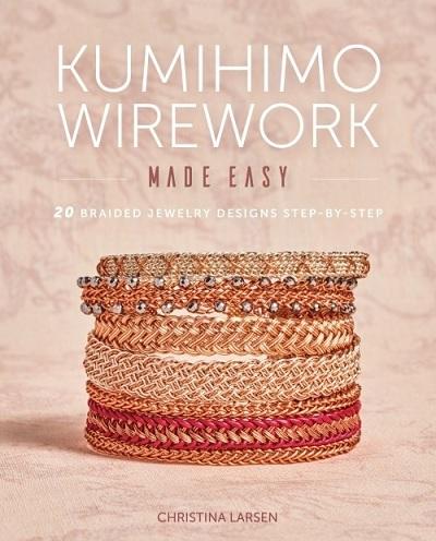 Traditional Kumihimo Gets a Modern Twist: Look Inside <em>Kumihimo Wirework Made Easy</em>