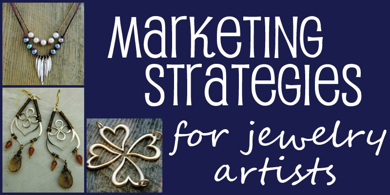 Business Saturday: Marketing Strategies for Jewelry Artists