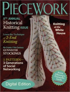 "PieceWork's 5th annual historical knitting issue explores the tradition of knitting from Turkey (source of the wedding socks that were Anna Zilboorg's inspiration for her spectacular Fireworks Socks) to the White House (""First Lady Grace Coolidge and the Story of a Knitted Counterpane""), and span four centuries."