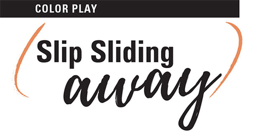 Color Play: Slip Sliding Away