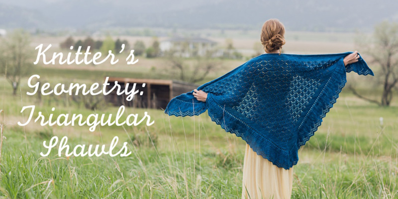 Knitter's Geometry: Triangular Shawls