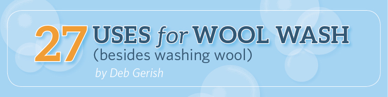 27 Uses for Wool Wash (Besides Washing Wool)