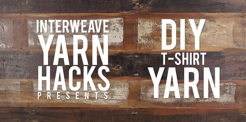 Interweave Yarn Hacks: DIY T-Shirt Yarn